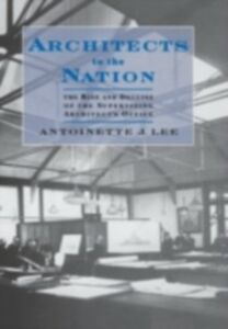 Foto Cover di Architects to the Nation: The Rise and Decline of the Supervising Architect's Office, Ebook inglese di Antoinette J. Lee, edito da Oxford University Press