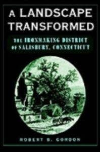 Ebook in inglese Landscape Transformed: The Ironmaking District of Salisbury, Connecticut Gordon, Robert B.