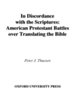 Ebook in inglese In Discordance with the Scriptures: American Protestant Battles Over Translating the Bible Thuesen, Peter J.