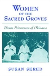 Ebook in inglese Women of the Sacred Groves: Divine Priestesses of Okinawa Sered, Susan
