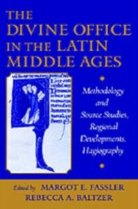 Ebook in inglese Divine Office in the Latin Middle Ages: Methodology and Source Studies, Regional Developments, Hagiography -, -