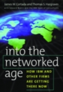 Ebook in inglese Into the Networked Age: How IBM and Other Firms are Getting There Now Cortada, James W. , Hargraves, Thomas S. , Wakin, Edward