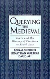 Querying the Medieval: Texts and the History of Practices in South Asia