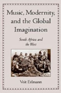 Foto Cover di Music, Modernity, and the Global Imagination: South Africa and the West, Ebook inglese di Veit Erlmann, edito da Oxford University Press