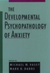 Developmental Psychopathology of Anxiety
