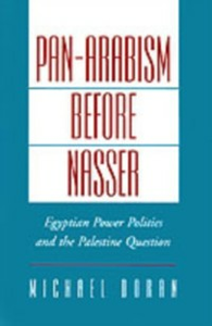 Ebook in inglese Pan-Arabism before Nasser: Egyptian Power Politics and the Palestine Question Doran, Michael