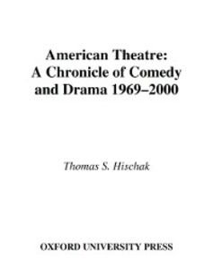 Foto Cover di American Theatre: A Chronicle of Comedy and Drama, 1969-2000, Ebook inglese di Thomas S. Hischak, edito da Oxford University Press