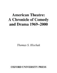 Ebook in inglese American Theatre: A Chronicle of Comedy and Drama, 1969-2000 Hischak, Thomas S.