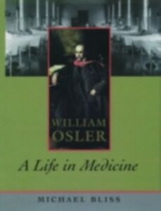 Foto Cover di William Osler: A Life in Medicine, Ebook inglese di Michael Bliss, edito da Oxford University Press