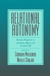 Relational Autonomy: Feminist Perspectives on Autonomy, Agency, and the Social Self