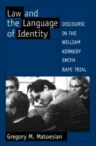 Ebook in inglese Law and the Language of Identity: Discourse in the William Kennedy Smith Rape Trial Matoesian, Gregory M.