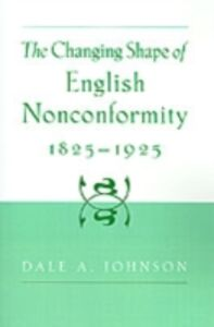Ebook in inglese Changing Shape of English Nonconformity, 1825-1925 Johnson, Dale A.