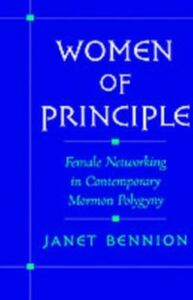 Ebook in inglese Women of Principle: Female Networking in Contemporary Mormon Polygyny Bennion, Janet