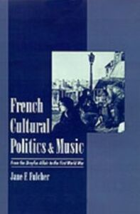 Ebook in inglese French Cultural Politics and Music: From the Dreyfus Affair to the First World War Fulcher, Jane F.