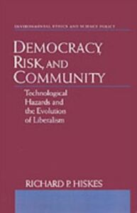 Ebook in inglese Democracy, Risk, and Community: Technological Hazards and the Evolution of Liberalism Hiskes, Richard P.