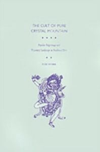 Ebook in inglese Cult of Pure Crystal Mountain: Popular Pilgrimage and Visionary Landscape in Southeast Tibet Huber, Toni