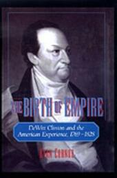 Birth of Empire: DeWitt Clinton and the American Experience, 1769-1828