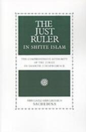 Just Ruler in Shi'ite Islam: The Comprehensive Authority of the Jurist in Imamite Jurisprudence