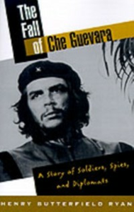 Ebook in inglese Fall of Che Guevara: A Story of Soldiers, Spies, and Diplomats Ryan, Henry Butterfield