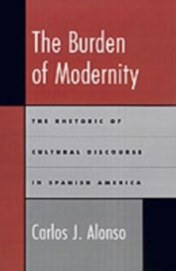 Ebook in inglese Burden of Modernity: The Rhetoric of Cultural Discourse in Spanish America Alonso, Carlos J.