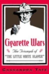 Ebook in inglese Cigarette Wars: The Triumph of &quote;The Little White Slaver&quote; Tate, Cassandra