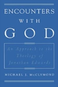 Ebook in inglese Encounters with God: An Approach to the Theology of Jonathan Edwards McClymond, Michael J.
