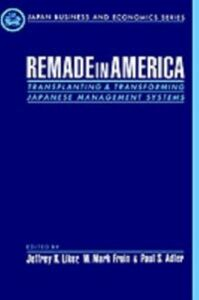 Foto Cover di Remade in America: Transplanting and Transforming Japanese Management Systems, Ebook inglese di  edito da Oxford University Press