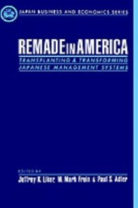 Ebook in inglese Remade in America: Transplanting and Transforming Japanese Management Systems -, -