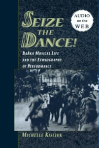 Ebook in inglese Seize the Dance!: BaAka Musical Life and the Ethnography of Performance Kisliuk, Michelle