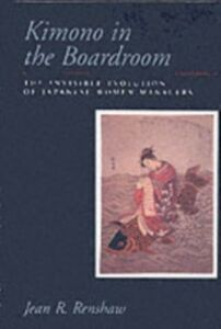 Ebook in inglese Kimono in the Boardroom: The Invisible Evolution of Japanese Women Managers Renshaw, Jean R.