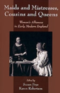 Ebook in inglese Maids and Mistresses, Cousins and Queens: Women's Alliances in Early Modern England -, -