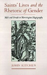 Foto Cover di Saints' Lives and the Rhetoric of Gender: Male and Female in Merovingian Hagiography, Ebook inglese di John Kitchen, edito da Oxford University Press