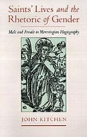 Saints'Lives and the Rhetoric of Gender: Male and Female in Merovingian Hagiography