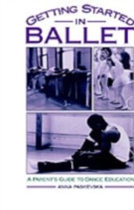 Ebook in inglese Getting Started in Ballet: A Parent's Guide to Dance Education Paskevska, Anna