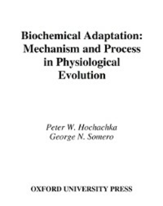 Ebook in inglese Biochemical Adaptation: Mechanism and Process in Physiological Evolution Hochachka, Peter W. , Somero, George N.