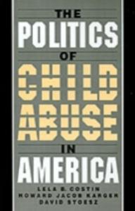 Ebook in inglese Politics of Child Abuse in America Costin, Lela B. , Karger, Howard Jacob , Stoesz, David