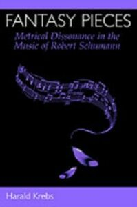 Ebook in inglese Fantasy Pieces: Metrical Dissonance in the Music of Robert Schumann Krebs, Harald