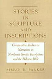 Stories in Scripture and Inscriptions: Comparative Studies on Narratives in Northwest Semitic Inscriptions and the Hebrew Bible