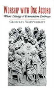 Ebook in inglese Worship with One Accord: Where Liturgy and Ecumenism Embrace Wainwright, Geoffrey