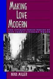 Making Love Modern: The Intimate Public Worlds of New York's Literary Women