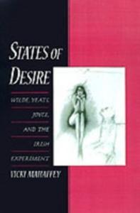 Ebook in inglese States of Desire: Wilde, Yeats, Joyce, and the Irish Experiment Mahaffey, Vicki