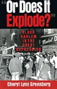 Foto Cover di &quote;Or Does It Explode?&quote;: Black Harlem in the Great Depression, Ebook inglese di Cheryl Greenberg, edito da Oxford University Press