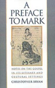 Foto Cover di Preface to Mark: Notes on the Gospel in Its Literary and Cultural Settings, Ebook inglese di Christopher Bryan, edito da Oxford University Press