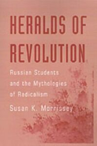 Ebook in inglese Heralds of Revolution: Russian Students and the Mythologies of Radicalism Morrissey, Susan K.
