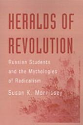 Heralds of Revolution: Russian Students and the Mythologies of Radicalism