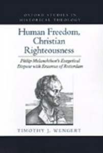 Ebook in inglese Human Freedom, Christian Righteousness: Philip Melanchthon's Exegetical Dispute with Erasmus of Rotterdam Wengert, Timothy J.