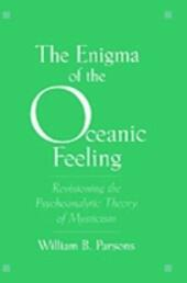 Enigma of the Oceanic Feeling: Revisioning the Psychoanalytic Theory of Mysticism