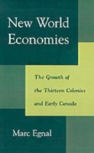 Ebook in inglese New World Economies: The Growth of the Thirteen Colonies and Early Canada Egnal, Marc