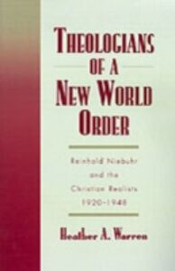 Ebook in inglese Theologians of a New World Order: Rheinhold Niebuhr and the Christian Realists, 1920-1948 Warren, Heather A.