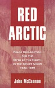 Ebook in inglese Red Arctic: Polar Exploration and the Myth of the North in the Soviet Union, 1932-1939 McCannon, John